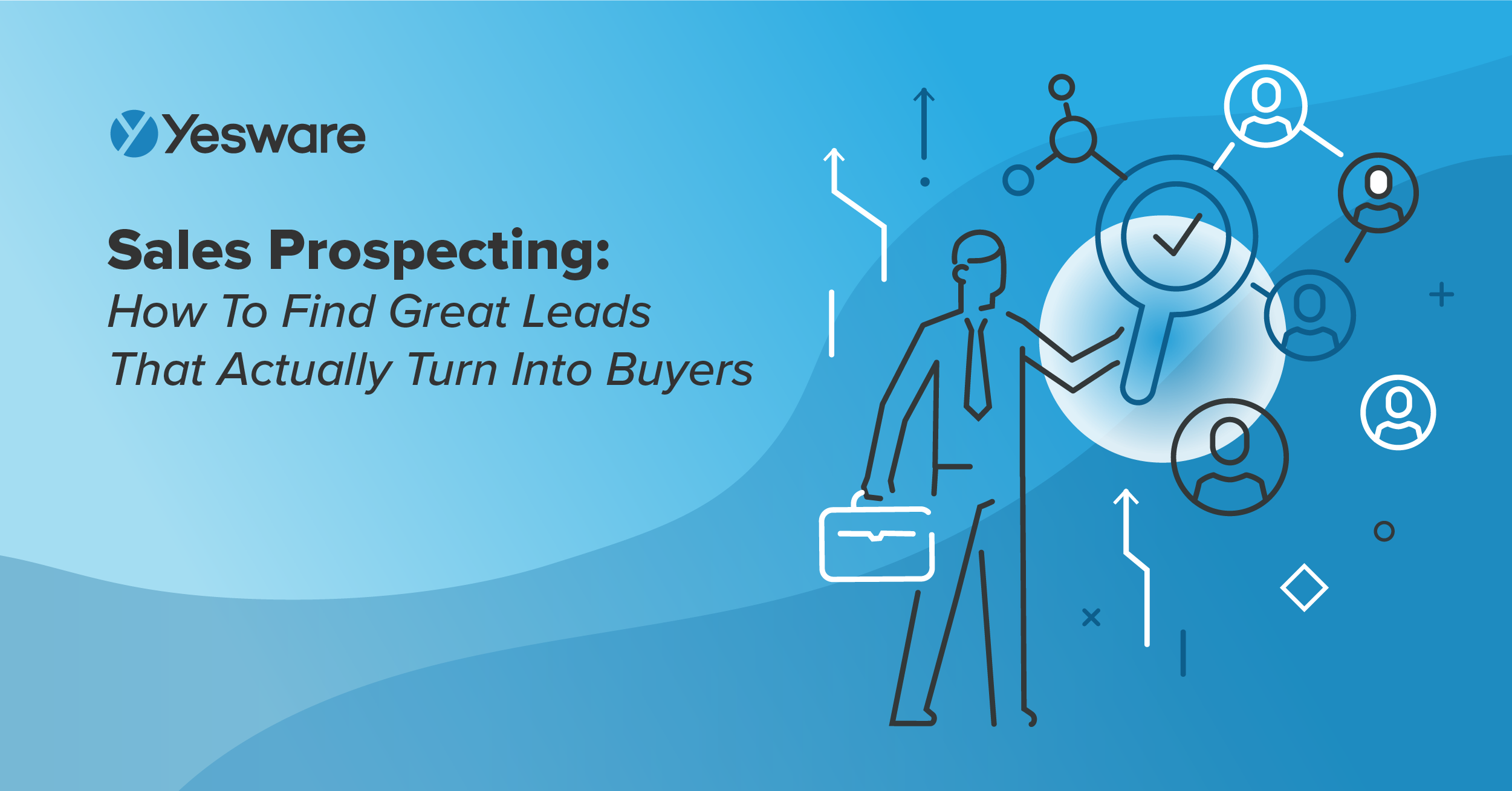 Sales Prospecting: How To Find Great Leads That Actually Turn Into Buyers